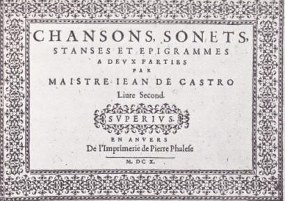 Castro, Jean (?1540-?1611): Sonets, Chansons a deux parties livre premier