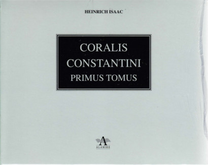 Isaac, Heinrich (?1450-1517): Choralis Constantini – Primus Tomus