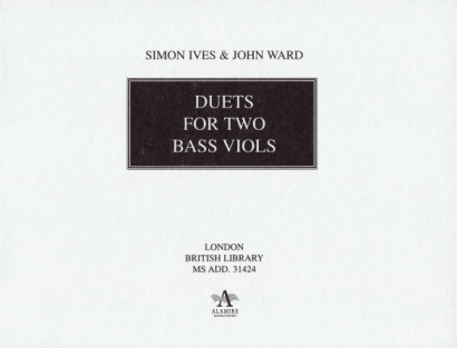 Ward, John (~1589-1638) & Ives, Simon (1600-1662): Duets for two bass viols