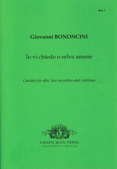 Bononcini, Giovanni (1670-1747): Io vi chiedo o selve amene