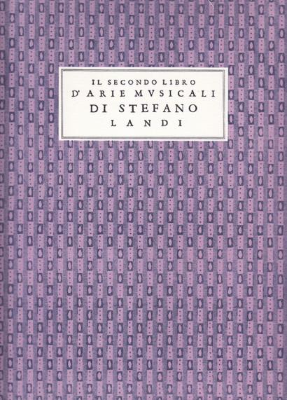 Landi, Stefano (c.1590–1639):Il Secondo Libro d'Arie Musicali