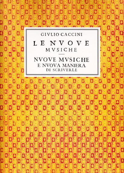 Caccini, Giulio (ca. 1545–1618):Le Nuove Musiche – Nuove Musiche e Nuova Maniera di Scriverle