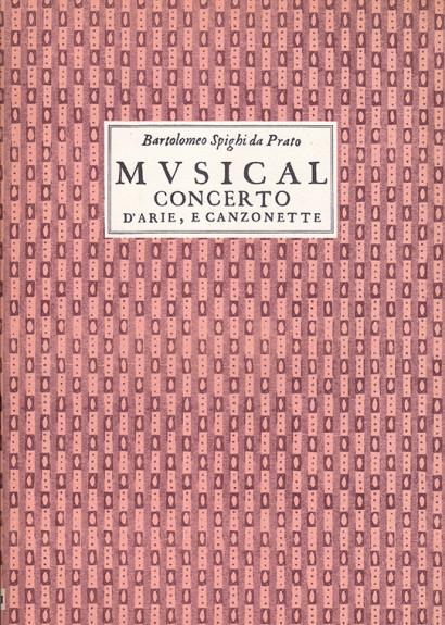 Spighi, Barolomeo da Prato (1590–c.1641): Musical Concerto d'Arie e Canzonette op. 4
