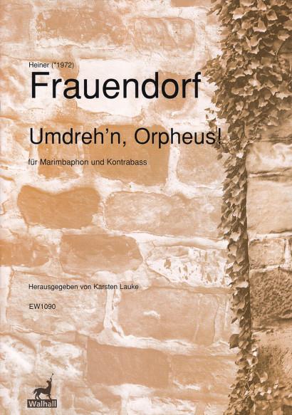 Frauendorf, Heiner (*1972):Umdreh'n Orpheus!