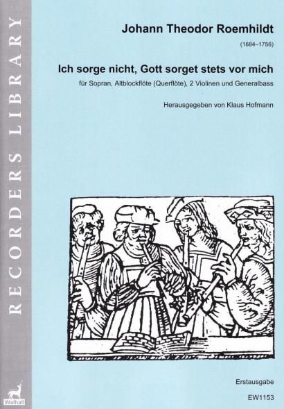 Roemhildt, Johann Theodor (1684–1756): Ich sorge nicht, Gott sorget stets vor mich