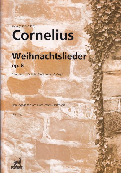Cornelius, Peter (1824–1874): Acht Weihnachtslieder - für Sopran (Tenor)