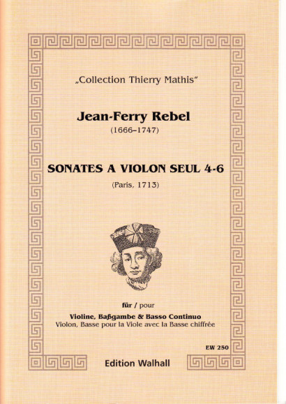 Rebel, Jean-Ferry (1666-1747): Sonates á Violon seul - Volume II, Sonatas 4-6