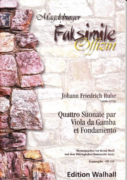 Ruhe, Johann Friedrich (1699- 1776): Quattro Suonate par Viola da Gamba et Fondamento - Faksimile-Edition