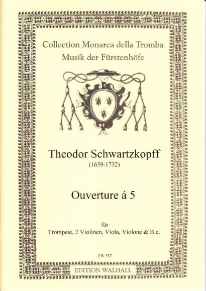 Schwartzkopff, Theodor (1659-1732): Ouverture á 5