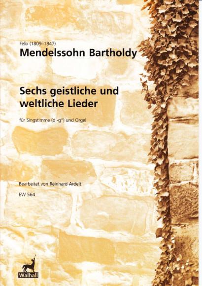 Mendelssohn-Bartholdy, Felix (1809-1847): Sechs geistliche und weltliche Lieder