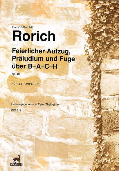 Rorich, Carl (1869–1941): Feierlicher Aufzug, Präludium und Fuge über B–A–C–H op. 48
