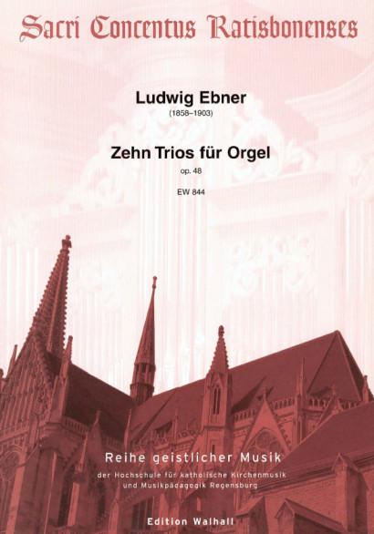 Ebner, Ludwig (1858-1903): Zehn Trios für Orgel op. 48