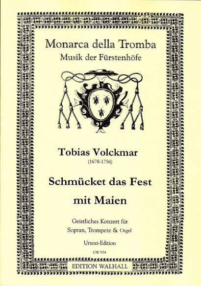 Volckmar, Tobias (1678–1756): Schmücket das Fest mit Maien<br>– edi­tion for so­pra­no, trum­pet and pi­a­no/or­gan