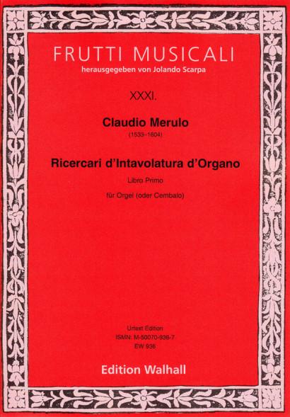 Merulo, Claudio (1533–1604): Ricercari d'Intavolatura d'Organo