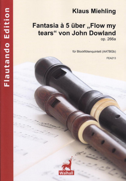"Miehling, Klaus (*1963): Fantasia à 5 after ""Flow my tears"" by John Dowland op. 266a"