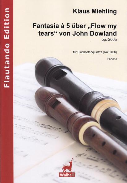 "Miehling, Klaus (*1963): Fantasia à 5 über ""Flow my tears"" von John Dowland op. 266a"