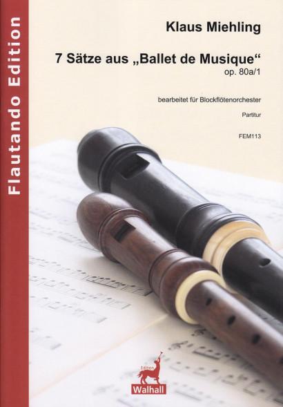 """Miehling, Klaus (*1963): 7 Sätze aus """"Ballet de Musique"""" op. 80a/1<br>Partitur"""
