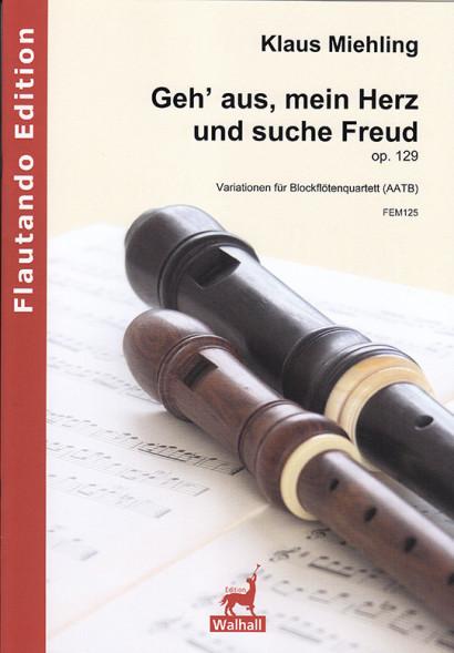 Miehling, Klaus (*1963): Geh' aus, mein Herz und suche Freud op. 129