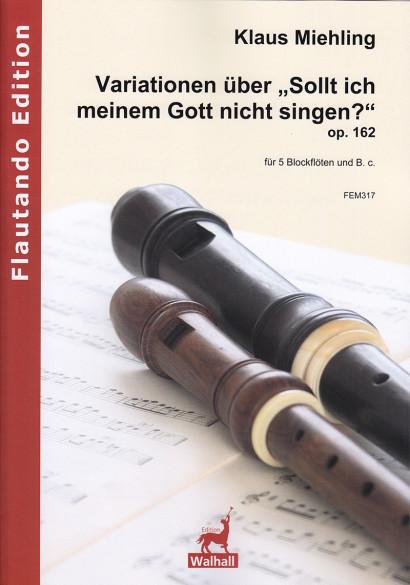 """Miehling, Klaus (*1963): Variations on """"Sollt ich meinem Gott nicht singen?"""" op. 162"""