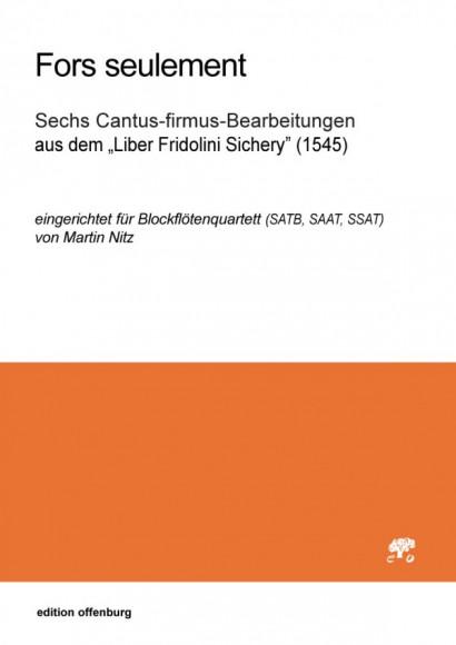"""Fors seulement: Sechs Cantus-firmus-Bearbeitungen aus dem """"Liber Fridolini Sichery"""" (1545)"""