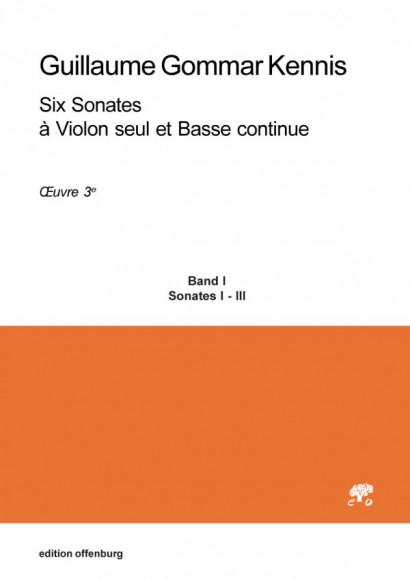 Kennis, Guillaume Gommar (1717–1789): Six Sonates à Violon seul et Basse continue, Op. 3<br>– Volume I