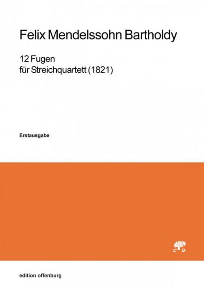 Mendelssohn Bartholdy, Felix (1809–1847): 12 Fugen für Streichquartett (1821)