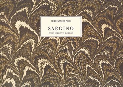 Paer, Ferdinando (1771–1839):Sargino ossia L'Allievo dell'amore