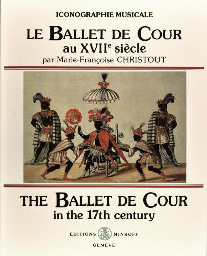 CHRISTOUT, Marie-Francoise: Le Ballet de Cour au XVIIe siècle