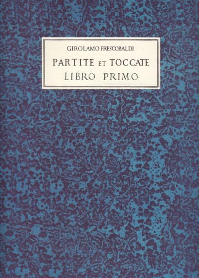 Frescobaldi, Girolamo (1583–1643) – Partite et Toccate
