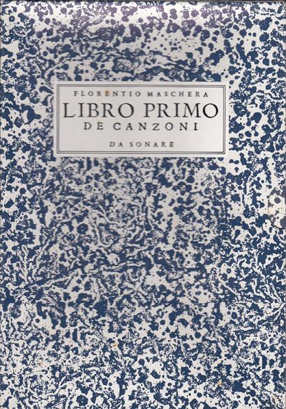 Maschera, Florentino (1540?–1584): Libro Primo de Canzoni