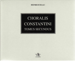 Isaac, Heinrich (?1450-1517): Choralis Constantini – Tomus secundus