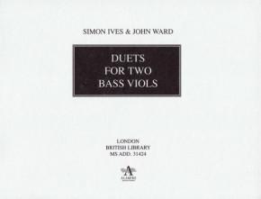 Ward, John (~1589-1638) & Ives, Simon (1600-1662): Duets for two bass viols