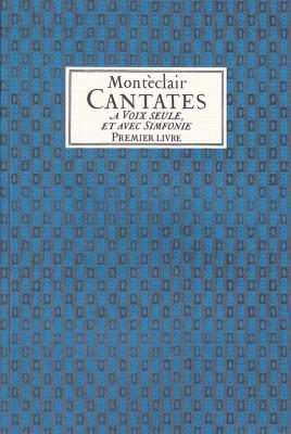 Pignolet de Monteclair, M. (1667– 1737): Cantatas Premier Livre