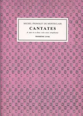 Pignolet de Monteclair, M. (1667–1737): Cantatas Troisième Livre