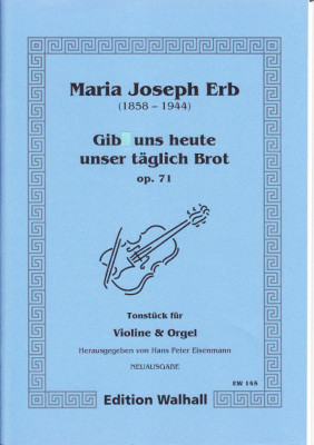 Erb, Maria Joseph (1858-1944): Gib uns heute unser täglich Brot  op. 71