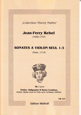 Rebel, Jean-Ferry (1666-1747): Sonates á Violon seul - Band I, Sonaten 1-3