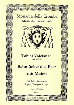 Volckmar, Tobias (1678–1756): Schmücket das Fest mit Maien<br>– Edition für Sopran, Trompete und Klavier/Orgel