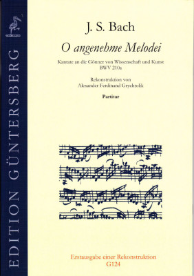 Bach, Johann Sebastian (1685-1750): O angenehme Melodei BWV 210a