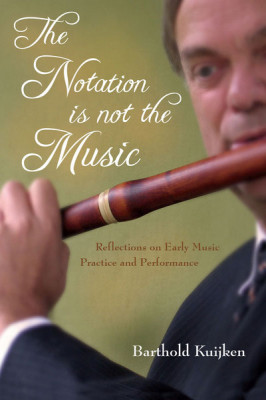 Kuijken, Barthold: The Notation Is Not The Music