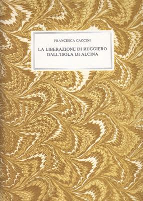 Caccini, Francesca (1587–c.1640): La Liberazione di Ruggiero dall'isola di Alcina