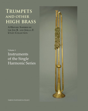 Klaus, Sabine: Trumpets and Other High Brass – Instruments of the Single Harmonic Series, Vol. 1