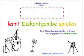 Valencia, Johanna:Lernt Diskantgambe spielen– Band I
