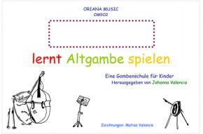 Valencia, Johanna: Lernt Altgambe spielen – Band I
