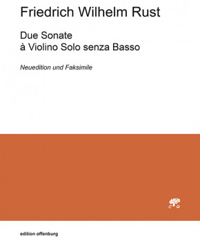 Rust, Friedrich Wilhelm (1739–1796): Due Sonate à Violino Solo senza Basso