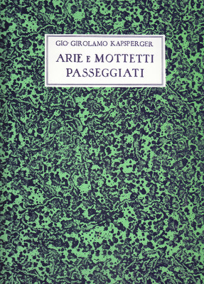Kapsperger, Giovanni G. (~1575–1661): Libro primo di arie passeggiate, Libro primo di motetti passeggiati, Libro secondo d'arie