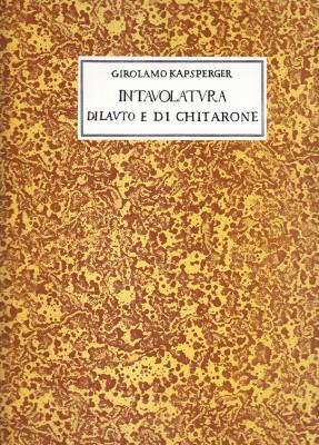 Kapsperger, Giovanni G. (~1575–1661): Libro Primo e Quarta, D'Intavolatura di liuto e di Chitarone
