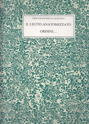 Valentini, Pier Francesco (1586–1654): Il Leuto Anatomizzato