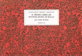 Radino, Giovanni Maria (?–1607): Il primo libro de intavolatura di balli