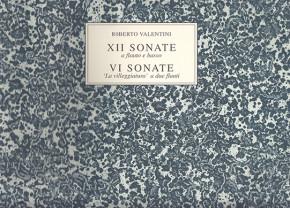 """Valentini, Roberto (~1680 –c.1735): 12 Sonate a flauto e basso –6 Sonate """"La villeggiatura"""""""