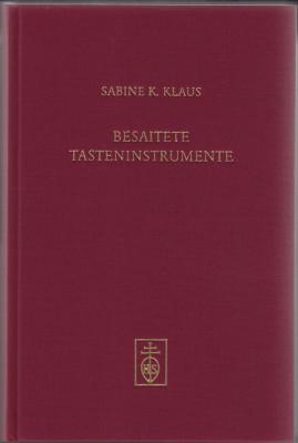 Klaus, Sabine: Studien zur Entwicklungsgeschichte besaiteter Tasteninstrumente bis etwa 1830